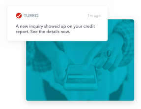 Turbo: A new inquiry showed up on your credit report. See the details now.